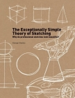 The Exceptionally Simple Theory of Sketching: Easy to Follow Tips and Tricks to Make your Sketches Look Beautiful Cover Image