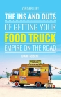 Order Up!: The Ins and Outs of Getting Your Food Truck Business on the Road Cover Image