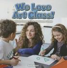 We Love Art Class!: Analyze, Compare, Create, and Compose Shapes (Infomax Common Core Math Readers: Level D) Cover Image