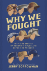 Why We Fought: Inspiring Stories of Resisting Hitler and Defending Freedom Cover Image