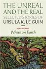 The Unreal and the Real: Selected Stories Volume One: Where on Earth Cover Image