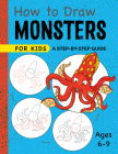 How to Draw Monsters for Kids: A Step-By-Step Guide - Ages 6-9 Cover Image