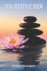 Zen Lifestyle Book: Zen Buddhism Books, A Zen Life Book, Zen Books For Beginners Cover Image