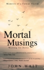 Mortal Musings: Waiting for Dawn (memoirs of a cancer victim) Cover Image