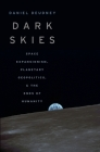 Dark Skies: Space Expansionism, Planetary Geopolitics, and the Ends of Humanity Cover Image
