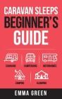 Caravan Sleeps Beginner's Guide: Caravans, Campervans, Motorhomes, Camping and Glamping Cover Image