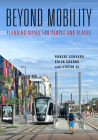 Beyond Mobility: Planning Cities for People and Places Cover Image