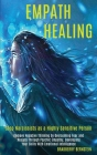 Empath Healing: Remove Negative Thinking by Overcoming Fear and Anxiety Through Psychic Empathy, Developing Your Skills With Emotional Cover Image