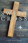 Sweet Cross: A Marian Guide to Suffering Cover Image