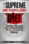 Fast Metabolism Diet - The Supreme Metabolism Diet: Turbo Boost Your Metabolism To An Amazing Body Cover Image