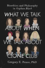 What We Talk about When We Talk about Clone Club: Bioethics and Philosophy in Orphan Black Cover Image