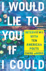 I Would Lie to You if I Could: Interviews with Ten American Poets (Pitt Poetry Series) Cover Image