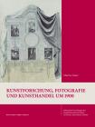 Kunstforschung, Fotografie Und Kunsthandel Um 1900: Gustav Ludwigs Korrespondenzen Mit Wilhelm Bode, Aby Warburg Und Anderen Cover Image