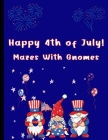Happy 4th of July Mazes With Gnomes: Mazes For Kids Ages 7-12 Cover Image