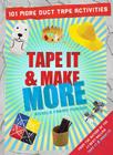 Tape It & Make More: 101 More Duct Tape Activities Cover Image