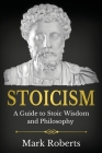 Stoicism: A Guide to Stoic Wisdom and Philosophy Cover Image