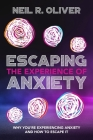 Escaping the Experience of Anxiety: Why You're Experiencing Anxiety and How to Escape It Cover Image