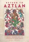 Return to Aztlan: Indians, Spaniards, and the Invention of Nuevo México (Latin American and Caribbean Arts and Culture) Cover Image