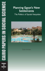 Planning Egypt's New Settlements: The Politics of Spatial Inequities: Cairo Papers Vol. 32, No. 1 (Cairo Papers in Social Science #32) Cover Image