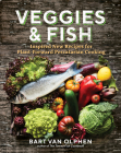 Veggies & Fish: Inspired New Recipes for Plant-Forward Pescatarian Cooking Cover Image