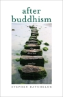 After Buddhism: Rethinking the Dharma for a Secular Age Cover Image