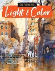 En Plein Air: Light & Color: Expert techniques and step-by-step projects for capturing mood and atmosphere in watercolor Cover Image