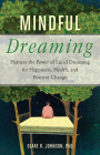 Mindful Dreaming: Harness the Power of Lucid Dreaming for Happiness, Health, and Positive Change Cover Image