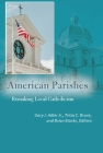 American Parishes: Remaking Local Catholicism (Catholic Practice in North America) Cover Image