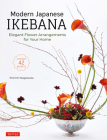 Modern Japanese Ikebana: Elegant Flower Arrangements for Your Home (Contains 42 Projects) Cover Image