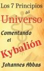 Los 7 Principios del Universo: Comentando El Kybalión: de Johannes Abbas Cover Image