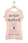 Write Naked: A Bestseller's Secrets to Writing Romance & Navigating the Path to Success Cover Image