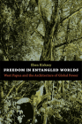 Freedom in Entangled Worlds: West Papua and the Architecture of Global Power Cover Image