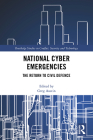 National Cyber Emergencies: The Return to Civil Defence (Routledge Studies in Conflict) Cover Image