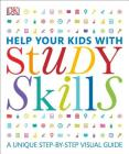 Help Your Kids with Study Skills: A Unique Step-by-Step Visual Guide Cover Image