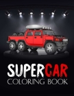 Supercar Coloring Book: 4x4 cars coloring book for adults, Kids... A collection of the greatest cars for boys and girls... (Adult Coloring Boo Cover Image