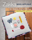 Zakka Wool Appliqué: 60+ Sweetly Stitched Designs, Useful Projects for Joyful Living Cover Image