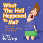 What the Hell Happened to Me?: The Truth about Menopause and Beyond: The Truth about Menopause and Beyond Cover Image