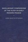 Involuntary Confessions of the Flesh in Early Modern France Cover Image