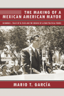 The Making of a Mexican American Mayor: Raymond L. Telles of El Paso and the Origins of Latino Political Power Cover Image
