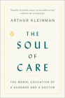 The Soul of Care: The Moral Education of a Husband and a Doctor Cover Image