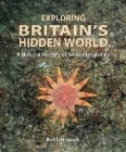 Exploring Britain's Hidden World: A Natural History of Seabed Habitats Cover Image
