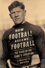 How Football Became Football: 150 Years of the Game's Evolution Cover Image