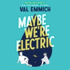 Maybe We're Electric Lib/E Cover Image