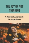 The Joy Of Not Thinking: A Radical Approach To Happiness: Fomo Cover Image