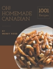 Oh! 1001 Homemade Canadian Recipes: Making More Memories in your Kitchen with Homemade Canadian Cookbook! Cover Image