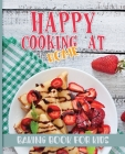 Happy Cooking at Home: Baking Book for Kids Cover Image