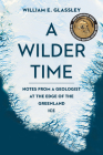 A Wilder Time: Notes from a Geologist at the Edge of the Greenland Ice Cover Image