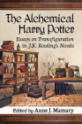 The Alchemical Harry Potter: Essays on Transfiguration in J.K. Rowling's Novels Cover Image