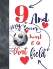 9 And My Soccer Heart Is On That Field: Soccer Gifts For Boys And Girls A Sketchbook Sketchpad Activity Book For Kids To Draw And Sketch In Cover Image
