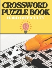Crossword Puzzle Book For Adults Hard Difficulty: Challenge Your Brain with this Puzzle Book, Large-Print Easy To Read Cover Image